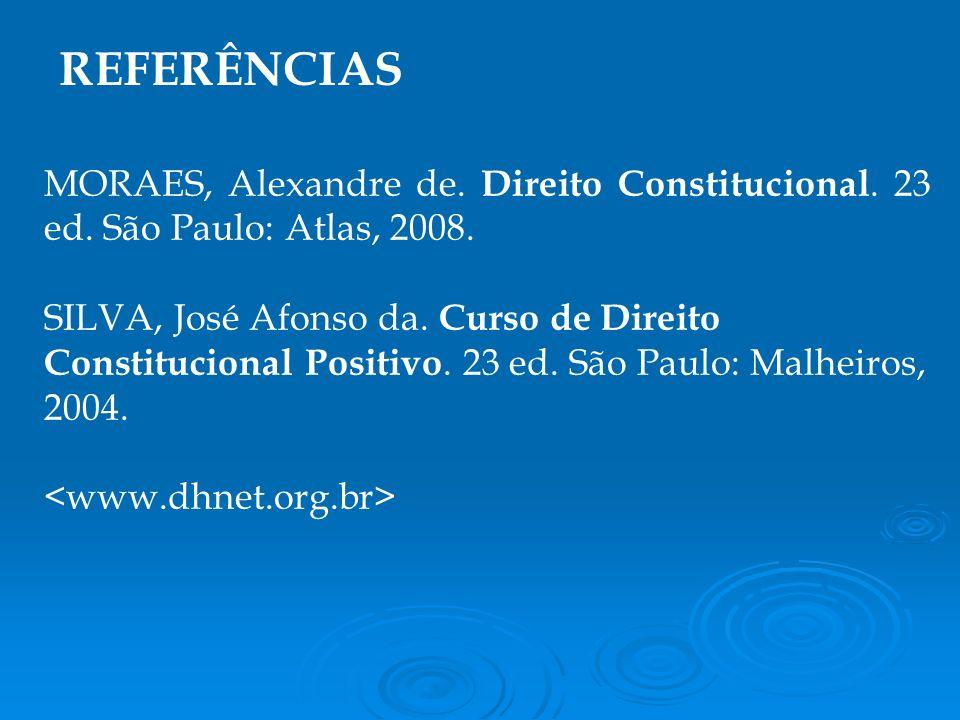 REFERÊNCIAS MORAES, Alexandre de. Direito Constitucional. 23 ed. São Paulo: Atlas, 2008.