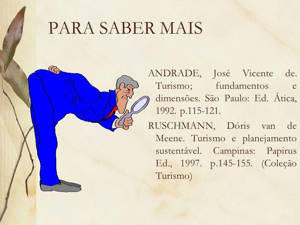 PARA SABER MAIS ANDRADE, José Vicente de. Turismo; fundamentos e dimensões. São Paulo: Ed. Ática, 1992. p.115-121.