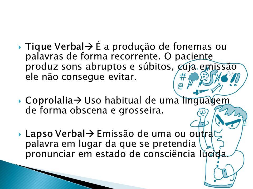 Tique Verbal É a produção de fonemas ou palavras de forma recorrente