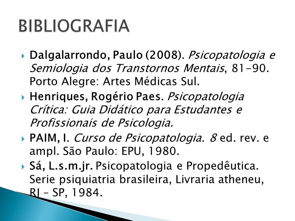 BIBLIOGRAFIA Dalgalarrondo, Paulo (2008). Psicopatologia e Semiologia dos Transtornos Mentais, 81-90. Porto Alegre: Artes Médicas Sul.