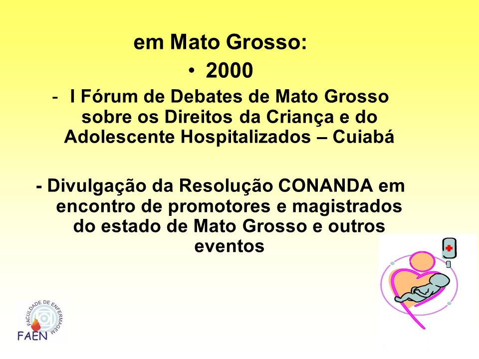 em Mato Grosso:2000. I Fórum de Debates de Mato Grosso sobre os Direitos da Criança e do Adolescente Hospitalizados – Cuiabá.