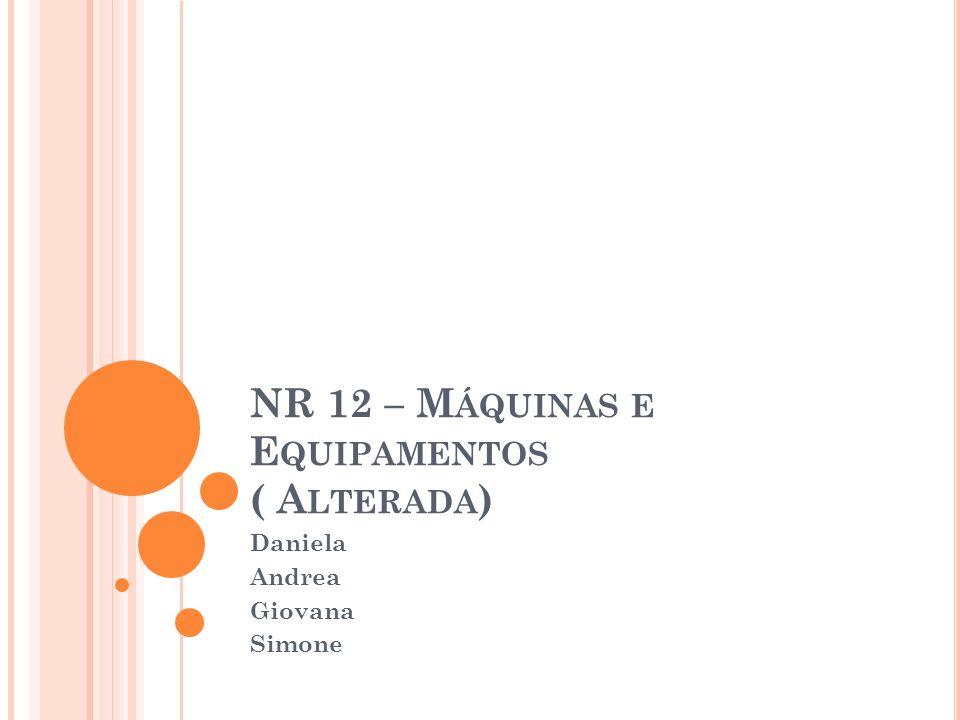 NR 12 – Máquinas e Equipamentos ( Alterada)