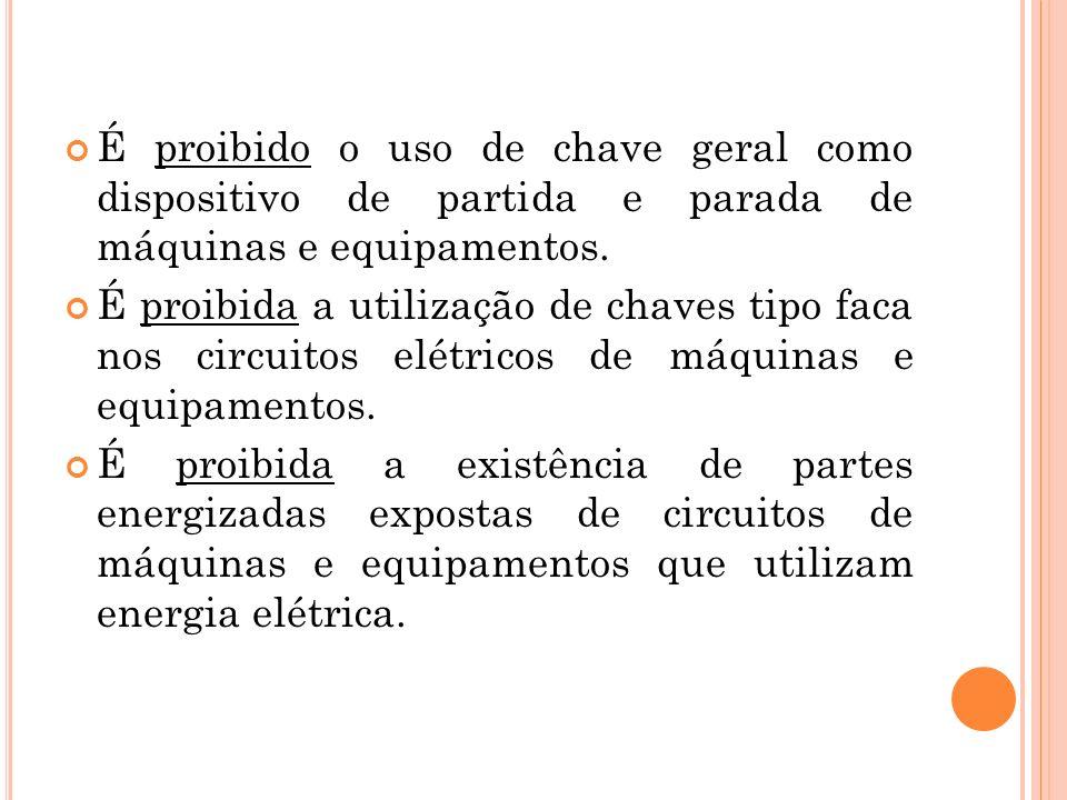 É proibido o uso de chave geral como dispositivo de partida e parada de máquinas e equipamentos.