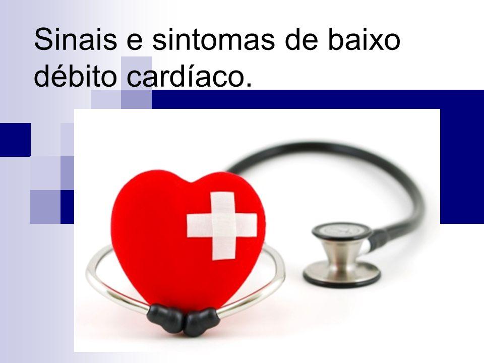 Sinais e sintomas de baixo débito cardíaco.