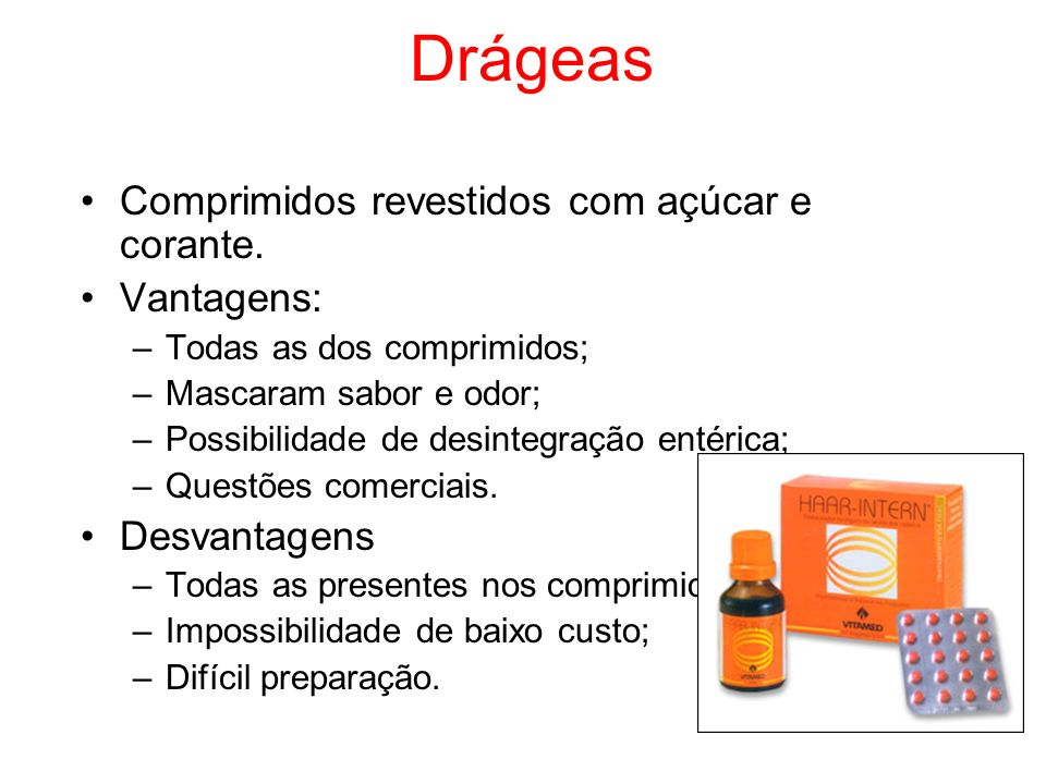 Drágeas Comprimidos revestidos com açúcar e corante. Vantagens: