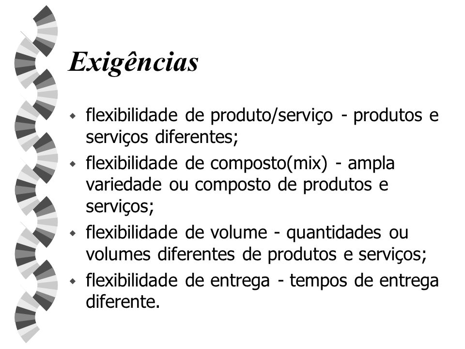Exigênciasflexibilidade de produto/serviço - produtos e serviços diferentes;