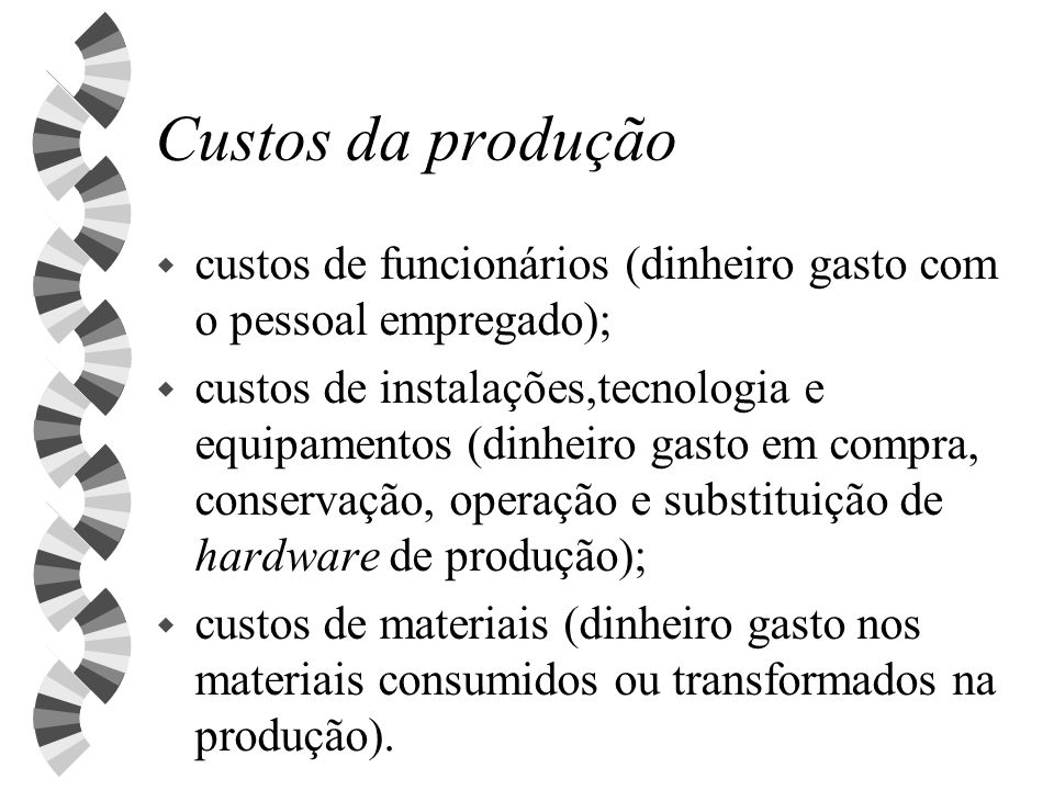 Custos da produção custos de funcionários (dinheiro gasto com o pessoal empregado);