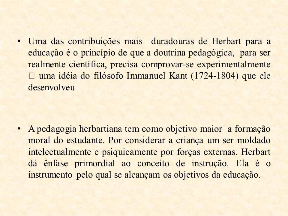 Uma das contribuições mais duradouras de Herbart para a educação é o princípio de que a doutrina pedagógica, para ser realmente científica, precisa comprovar-se experimentalmente – uma idéia do filósofo Immanuel Kant (1724-1804) que ele desenvolveu