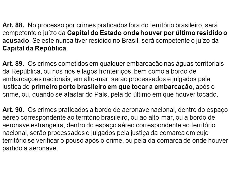 Art. 88. No processo por crimes praticados fora do território brasileiro, será competente o juízo da Capital do Estado onde houver por último residido o acusado.