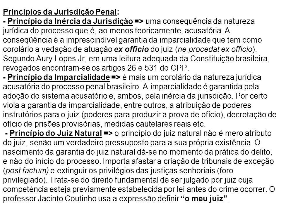 Princípios da Jurisdição Penal: - Princípio da Inércia da Jurisdição => uma conseqüência da natureza jurídica do processo que é, ao menos teoricamente, acusatória.