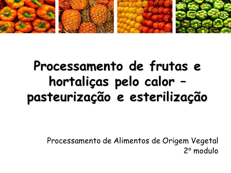 Processamento de frutas e hortaliças pelo calor – pasteurização e esterilização