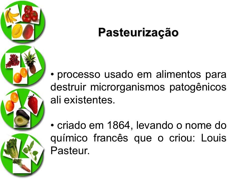 Pasteurização processo usado em alimentos para destruir microrganismos patogênicos ali existentes.