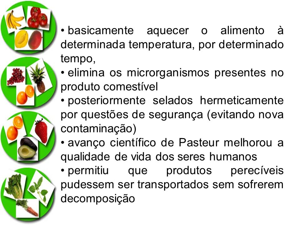 elimina os microrganismos presentes no produto comestível