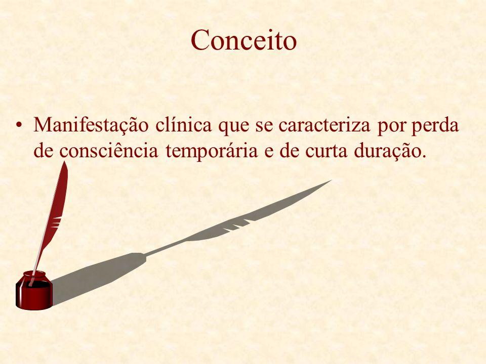 Conceito Manifestação clínica que se caracteriza por perda de consciência temporária e de curta duração.