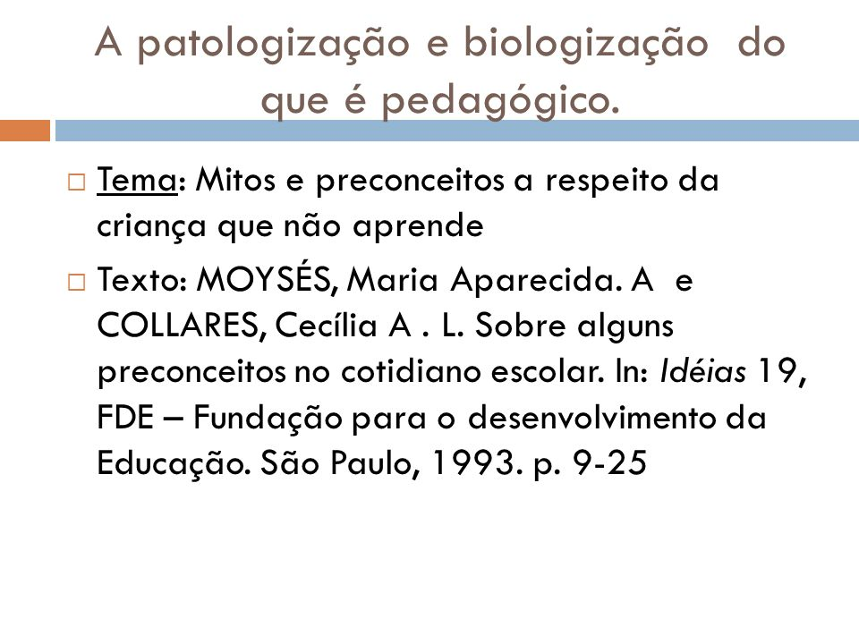 A patologização e biologização do que é pedagógico.