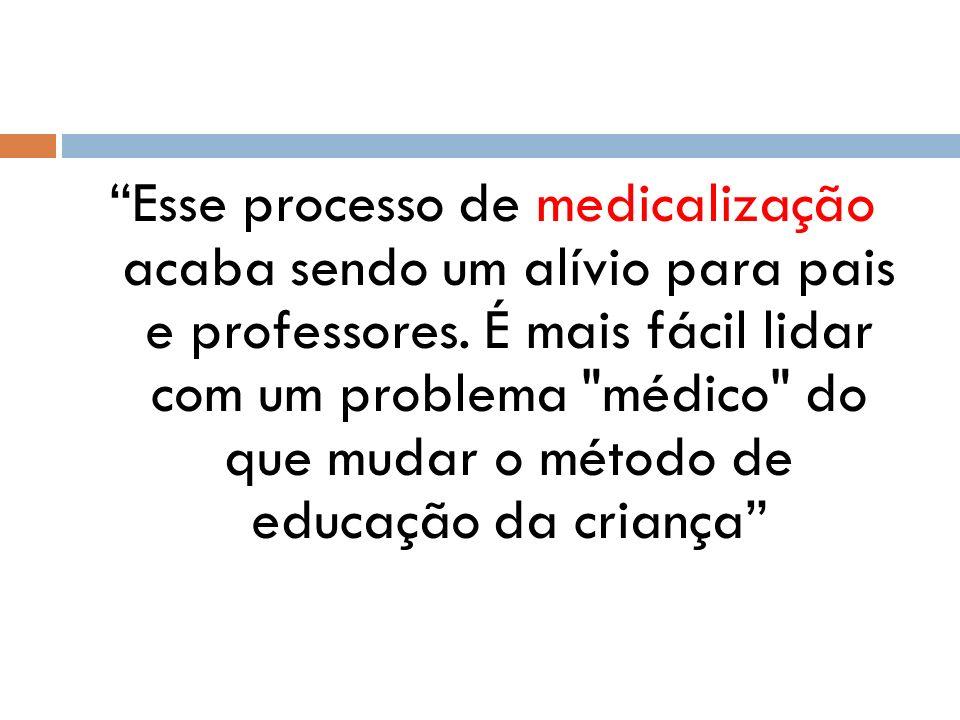 Esse processo de medicalização acaba sendo um alívio para pais e professores.