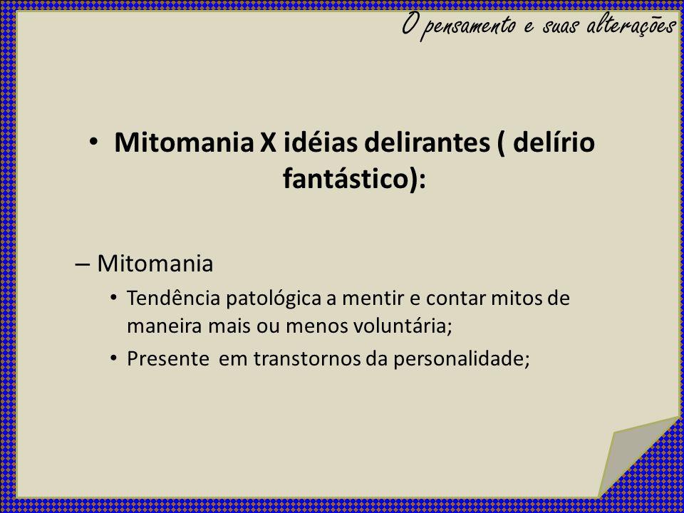 Mitomania X idéias delirantes ( delírio fantástico):