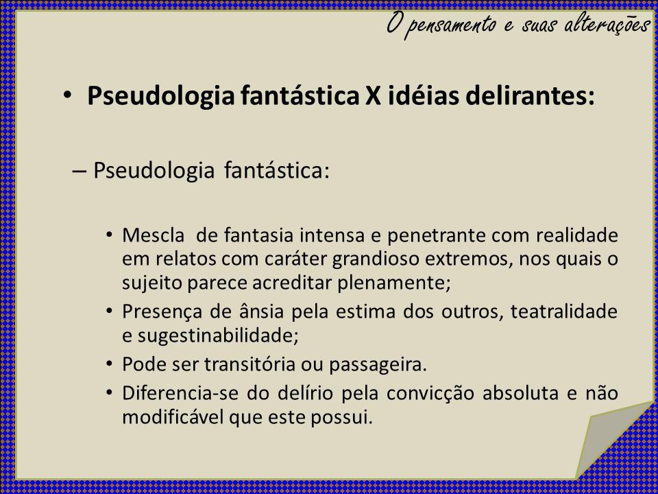 Pseudologia fantástica X idéias delirantes: