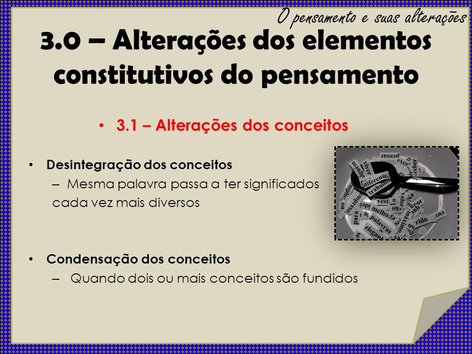 3.0 – Alterações dos elementos constitutivos do pensamento