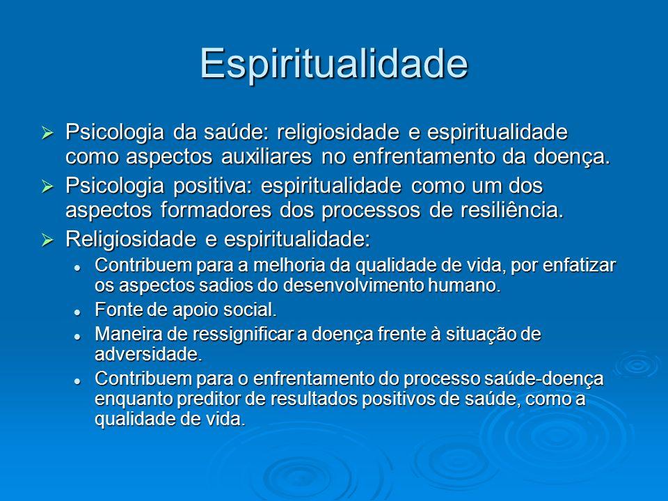 Espiritualidade Psicologia da saúde: religiosidade e espiritualidade como aspectos auxiliares no enfrentamento da doença.