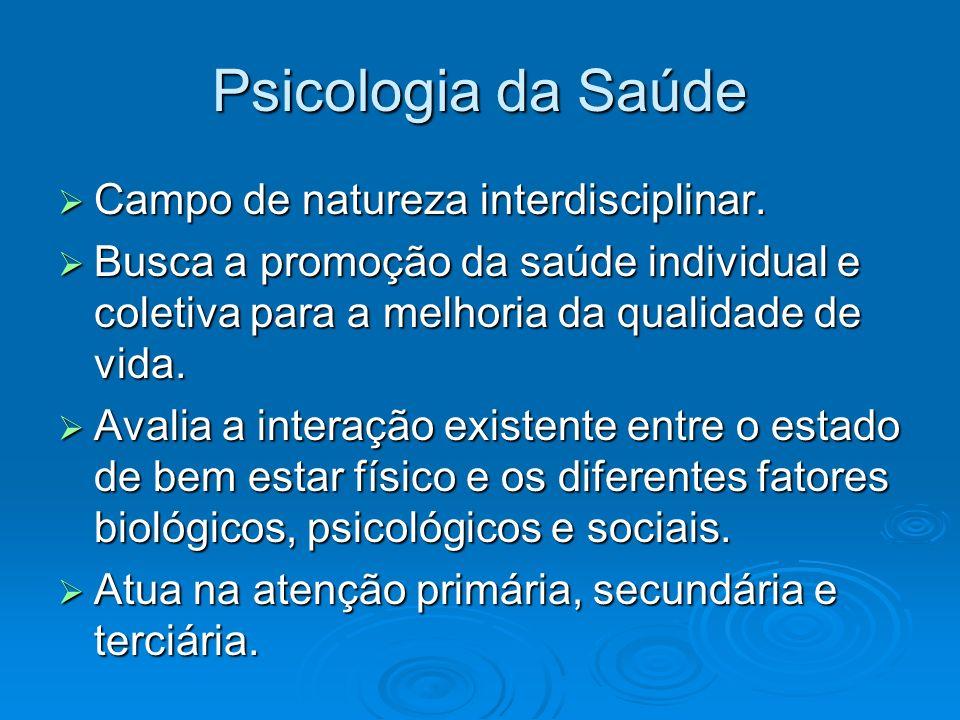 Psicologia da Saúde Campo de natureza interdisciplinar.