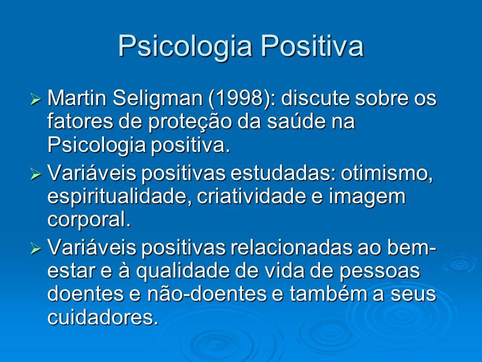 Psicologia Positiva Martin Seligman (1998): discute sobre os fatores de proteção da saúde na Psicologia positiva.