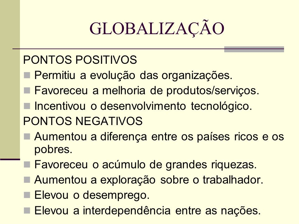 GLOBALIZAÇÃO PONTOS POSITIVOS Permitiu a evolução das organizações.