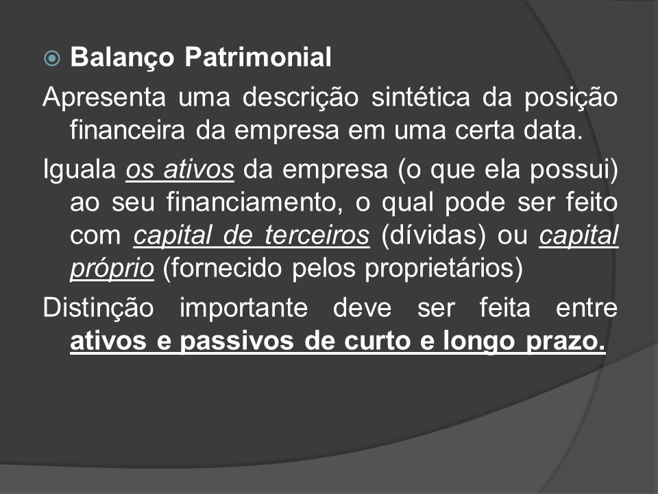 Balanço Patrimonial Apresenta uma descrição sintética da posição financeira da empresa em uma certa data.