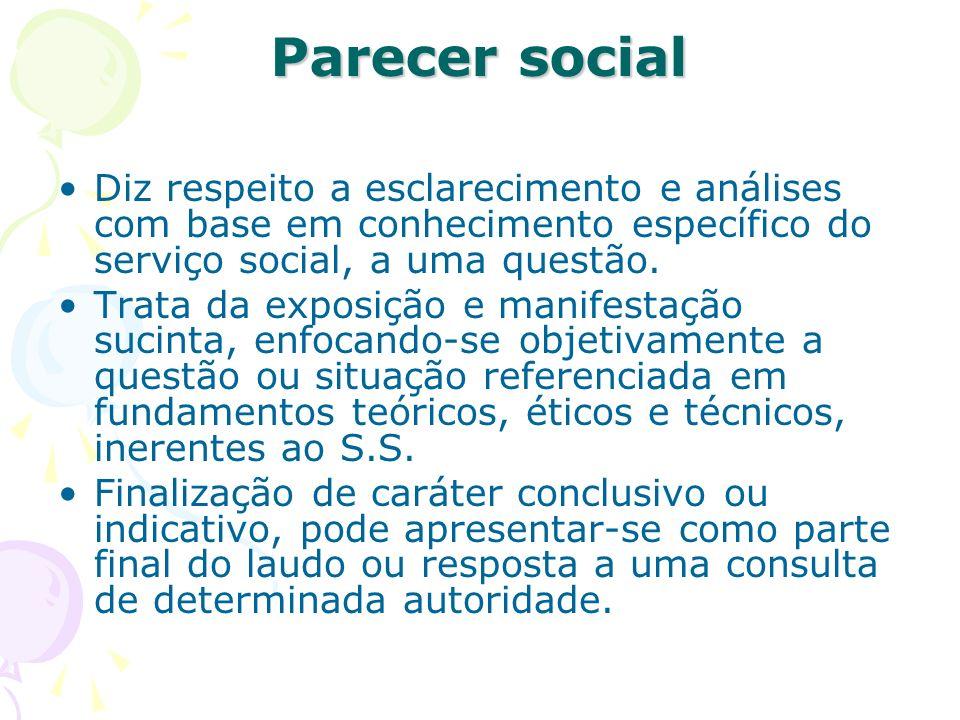 Parecer social Diz respeito a esclarecimento e análises com base em conhecimento específico do serviço social, a uma questão.