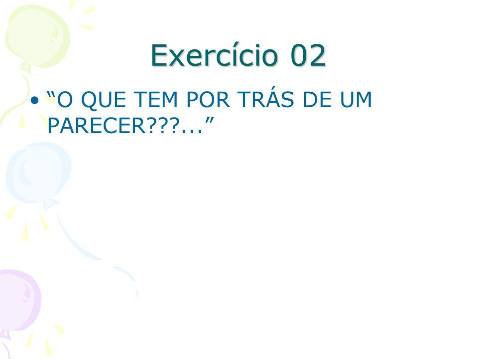 Exercício 02 O QUE TEM POR TRÁS DE UM PARECER ...