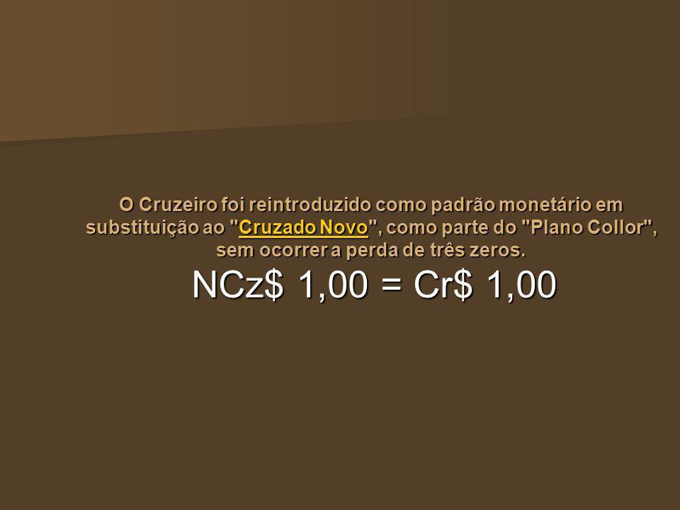 O Cruzeiro foi reintroduzido como padrão monetário em substituição ao Cruzado Novo , como parte do Plano Collor , sem ocorrer a perda de três zeros.