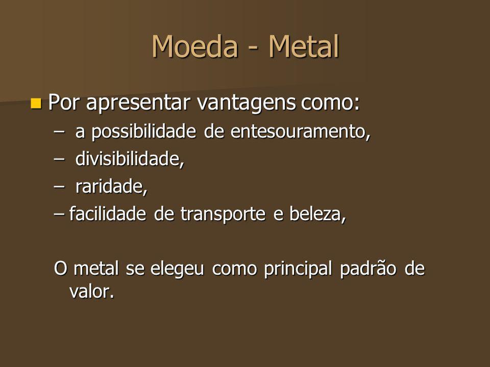 Moeda - Metal Por apresentar vantagens como: