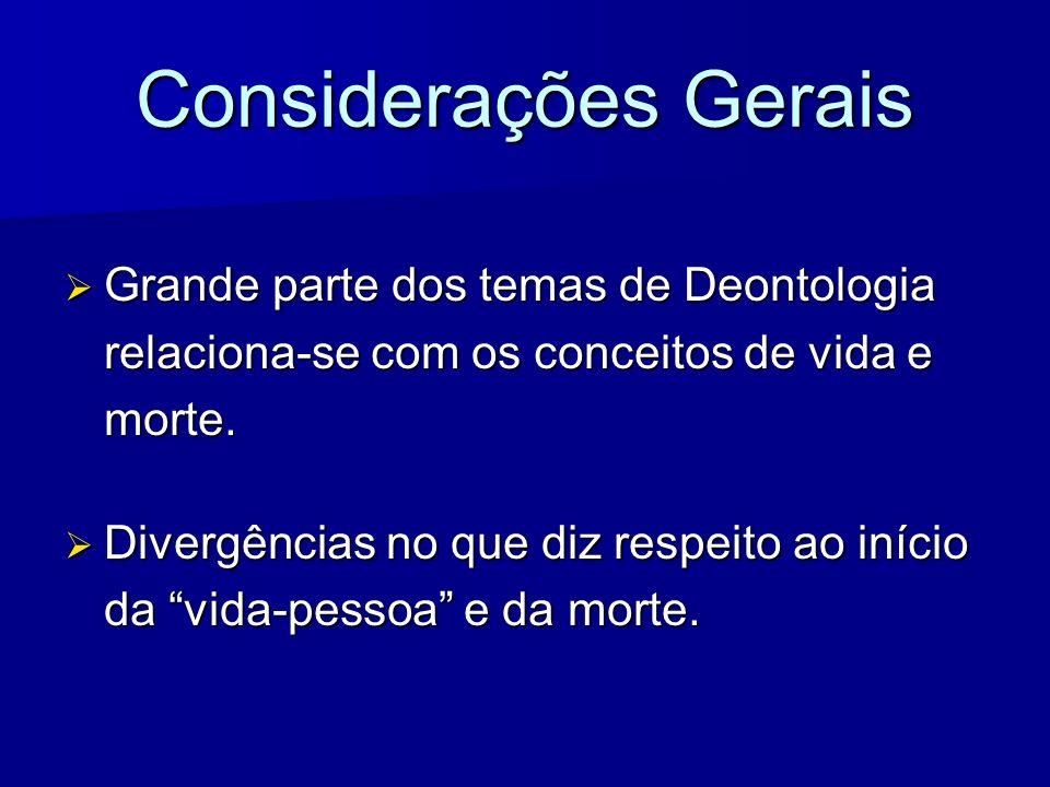 Considerações GeraisGrande parte dos temas de Deontologia relaciona-se com os conceitos de vida e morte.