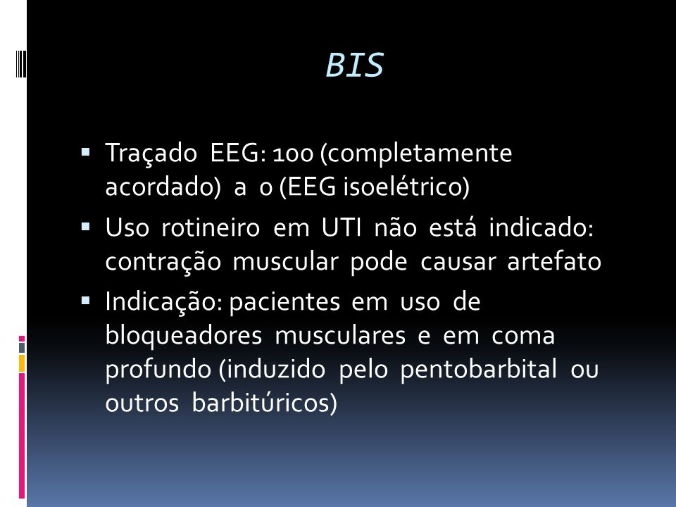 BIS Traçado EEG: 100 (completamente acordado) a 0 (EEG isoelétrico)