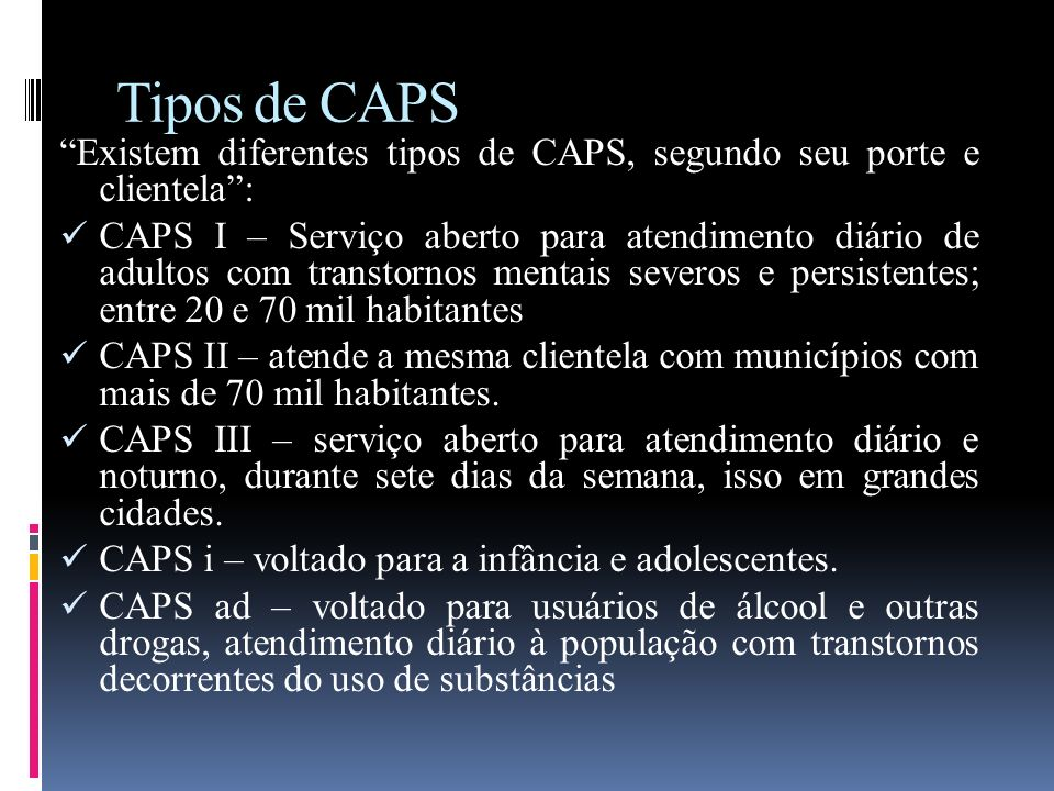 Tipos de CAPS Existem diferentes tipos de CAPS, segundo seu porte e clientela :