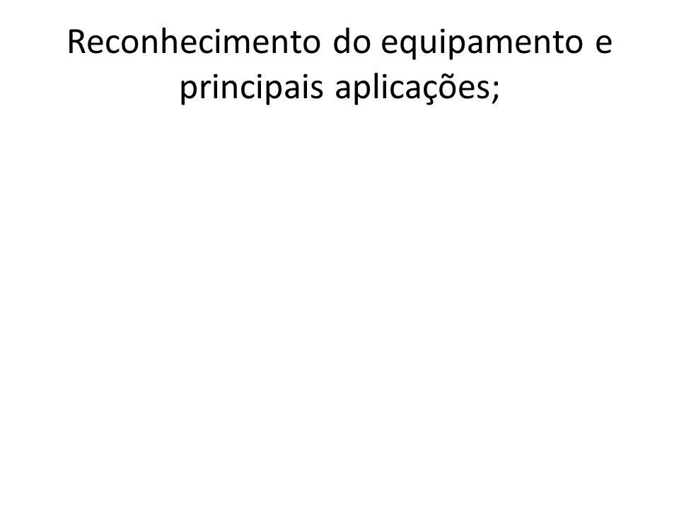 Reconhecimento do equipamento e principais aplicações;
