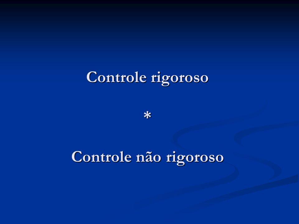 Controle rigoroso * Controle não rigoroso
