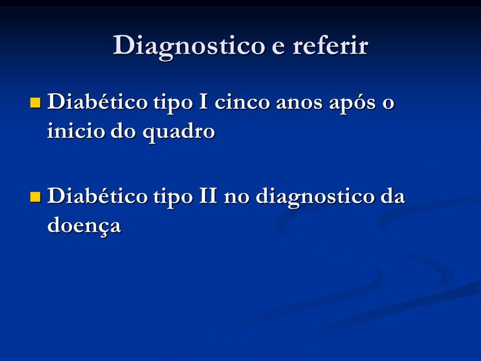 Diagnostico e referir Diabético tipo I cinco anos após o inicio do quadro.