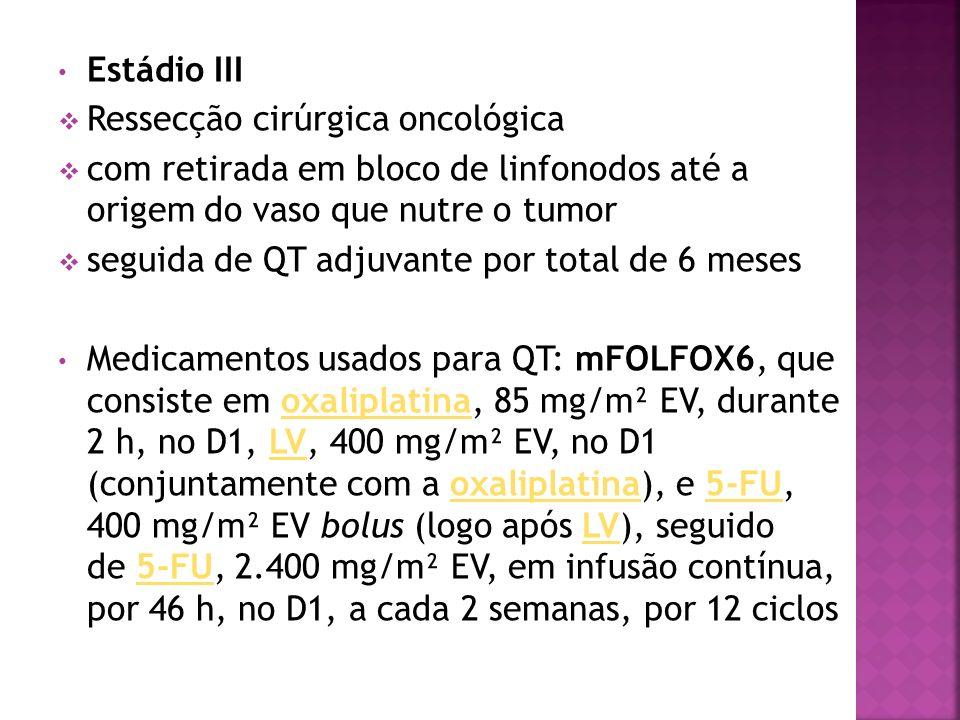 Estádio III Ressecção cirúrgica oncológica. com retirada em bloco de linfonodos até a origem do vaso que nutre o tumor.