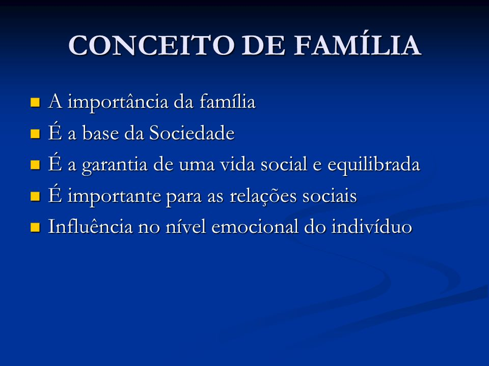 CONCEITO DE FAMÍLIA A importância da família É a base da Sociedade