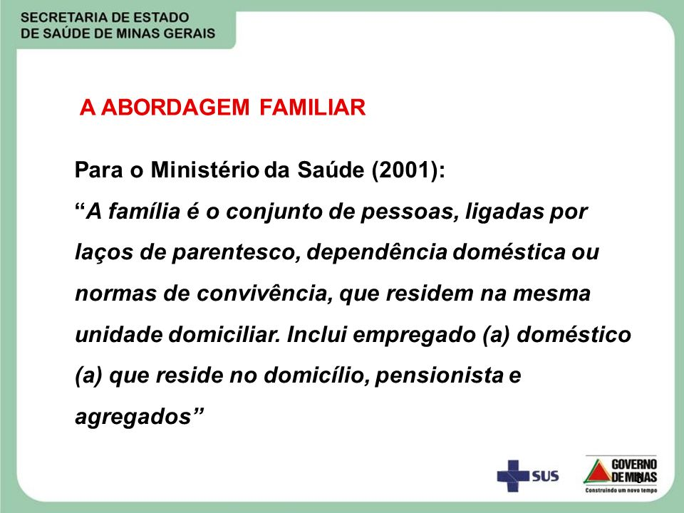 A ABORDAGEM FAMILIAR Para o Ministério da Saúde (2001):