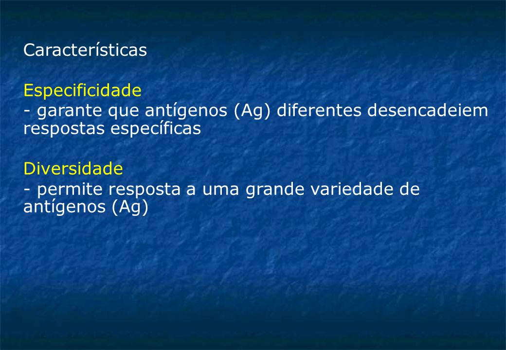 Características Especificidade. - garante que antígenos (Ag) diferentes desencadeiem respostas específicas.