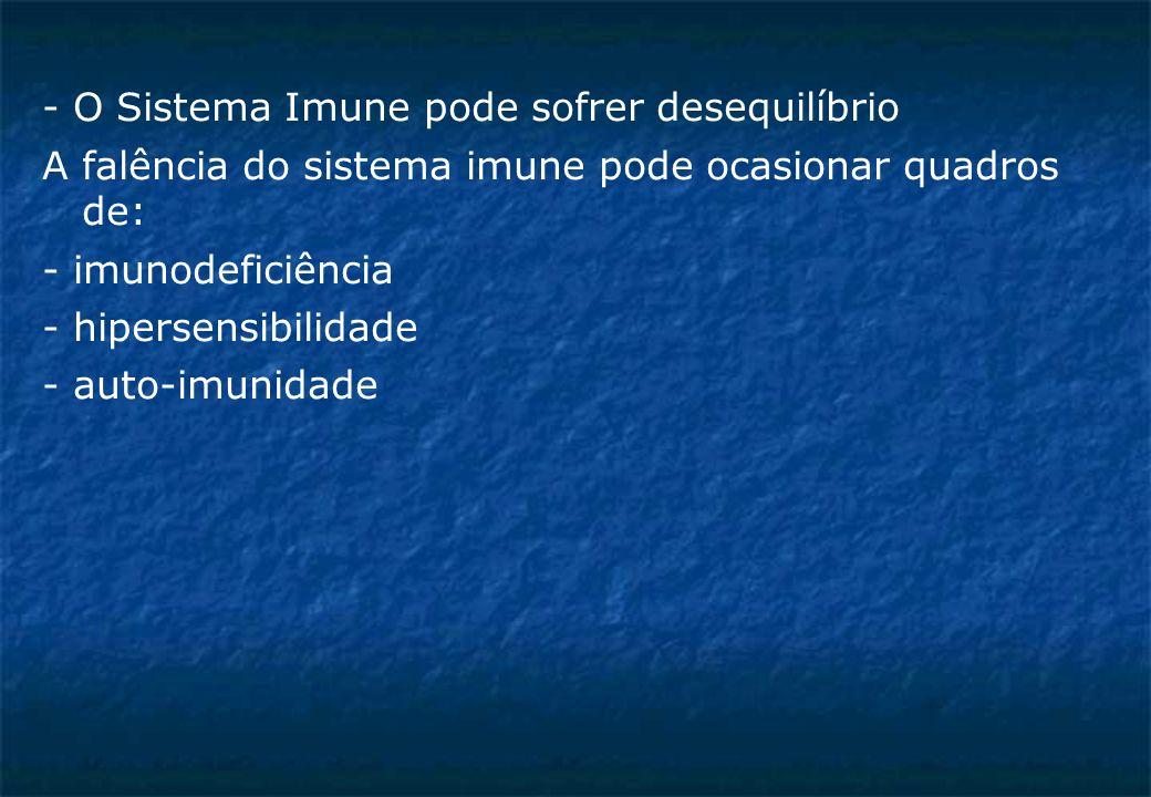 - O Sistema Imune pode sofrer desequilíbrio