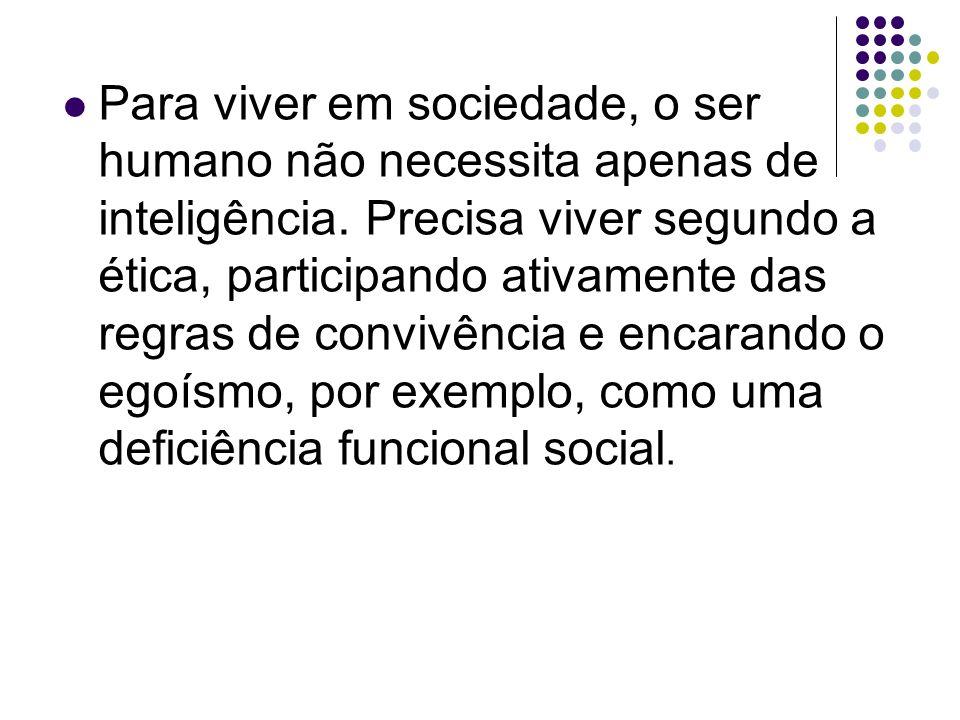 Para viver em sociedade, o ser humano não necessita apenas de inteligência.