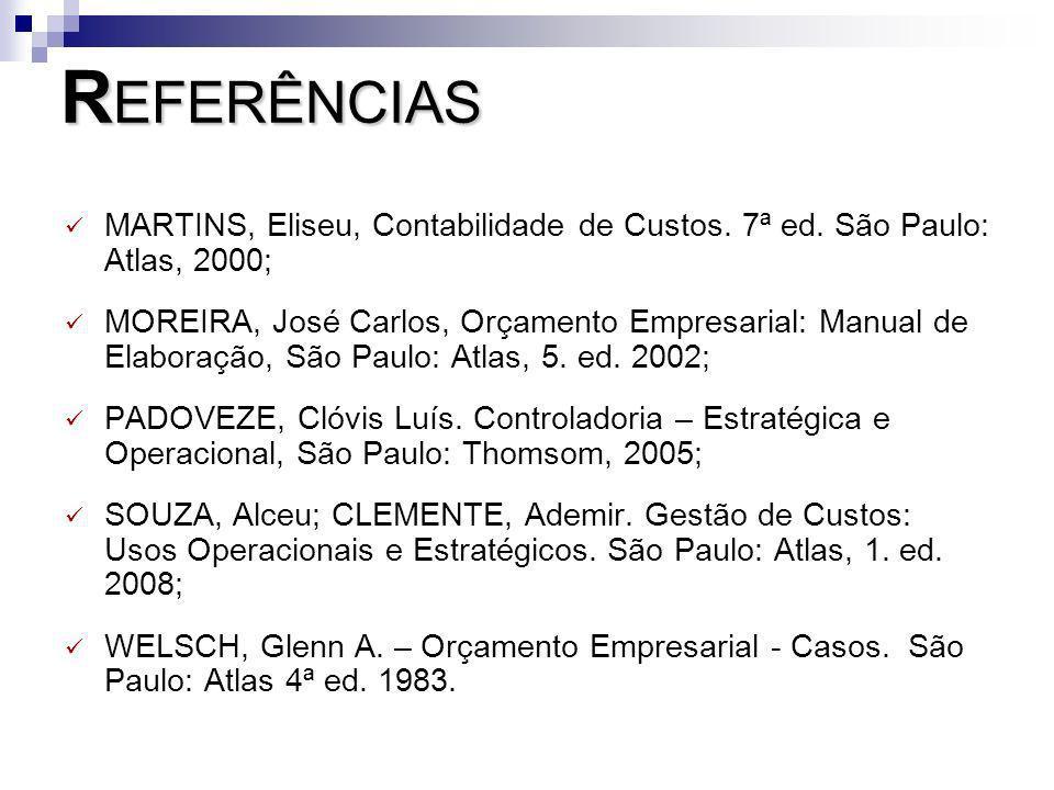 REFERÊNCIASMARTINS, Eliseu, Contabilidade de Custos. 7ª ed. São Paulo: Atlas, 2000;