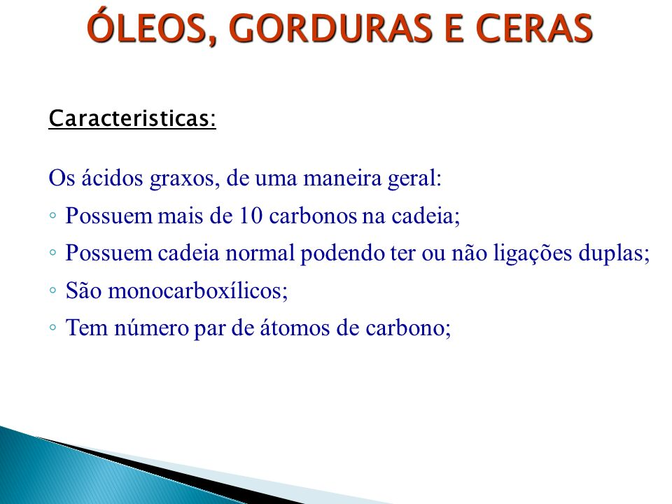 ÓLEOS, GORDURAS E CERAS Os ácidos graxos, de uma maneira geral: