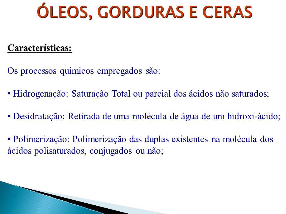 ÓLEOS, GORDURAS E CERAS Características: