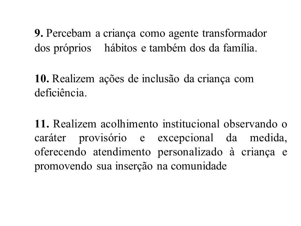 9. Percebam a criança como agente transformador dos próprios hábitos e também dos da família.