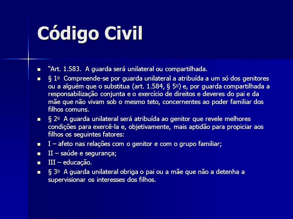 Código Civil Art. 1.583. A guarda será unilateral ou compartilhada.