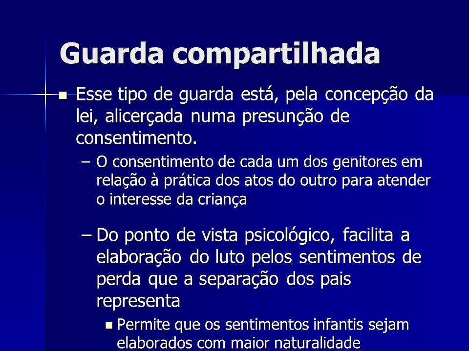 Guarda compartilhadaEsse tipo de guarda está, pela concepção da lei, alicerçada numa presunção de consentimento.